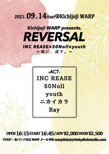 吉祥寺WARP presents 「 REVERSAL 」 INC REASE×50Noll×youth ~秋に、成す。~